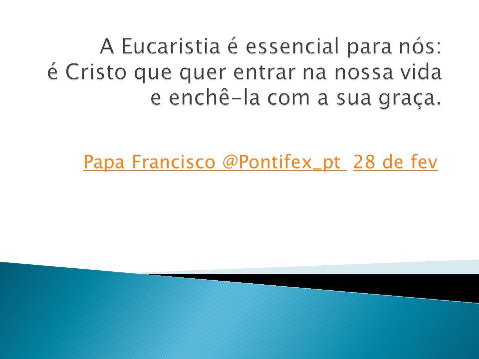Papa Francisco @Pontifex_pt Papa Francisco @Pontifex_pt 28 de fev28 de fev