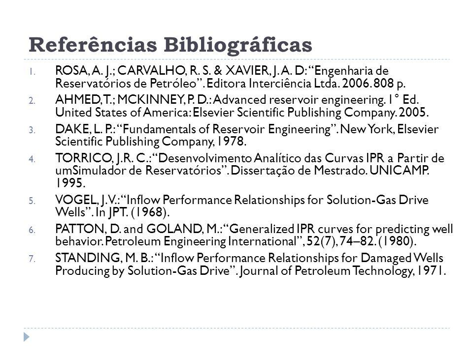 """Referências Bibliográficas 1. ROSA, A. J.; CARVALHO, R. S. & XAVIER, J. A. D: """"Engenharia de Reservatórios de Petróleo"""". Editora Interciência Ltda. 20"""