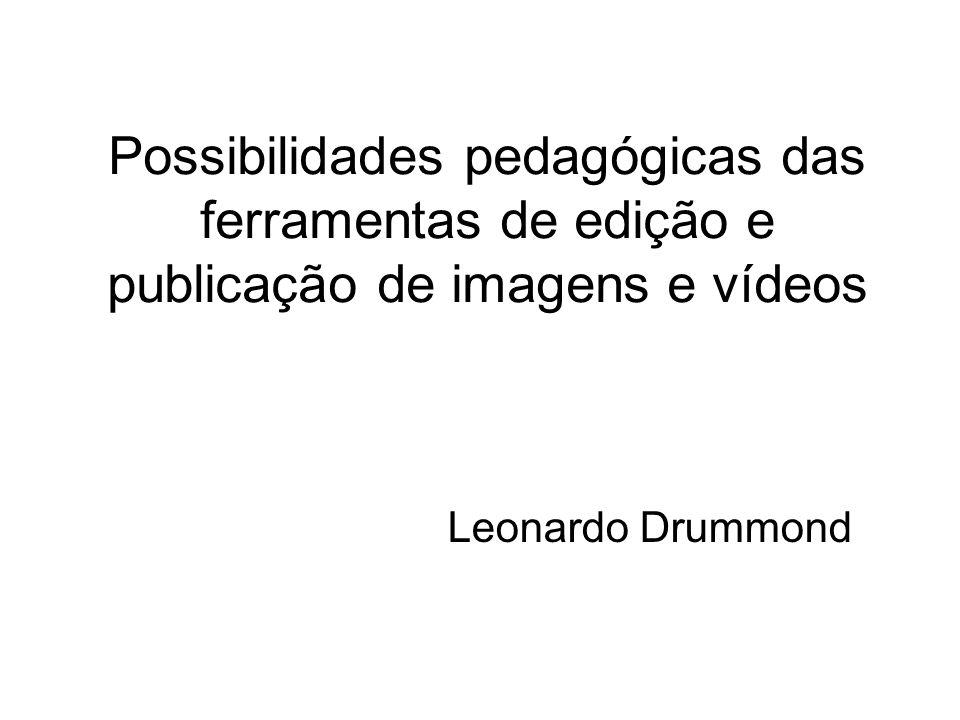 Possibilidades pedagógicas das ferramentas de edição e publicação de imagens e vídeos Leonardo Drummond