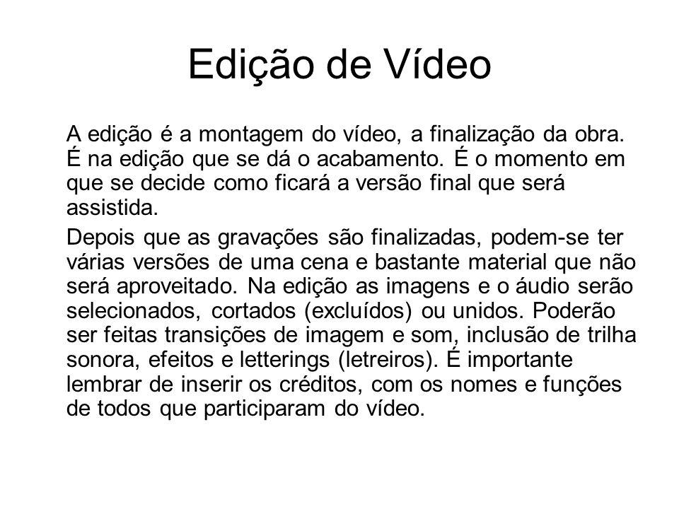 Edição de Vídeo A edição é a montagem do vídeo, a finalização da obra.