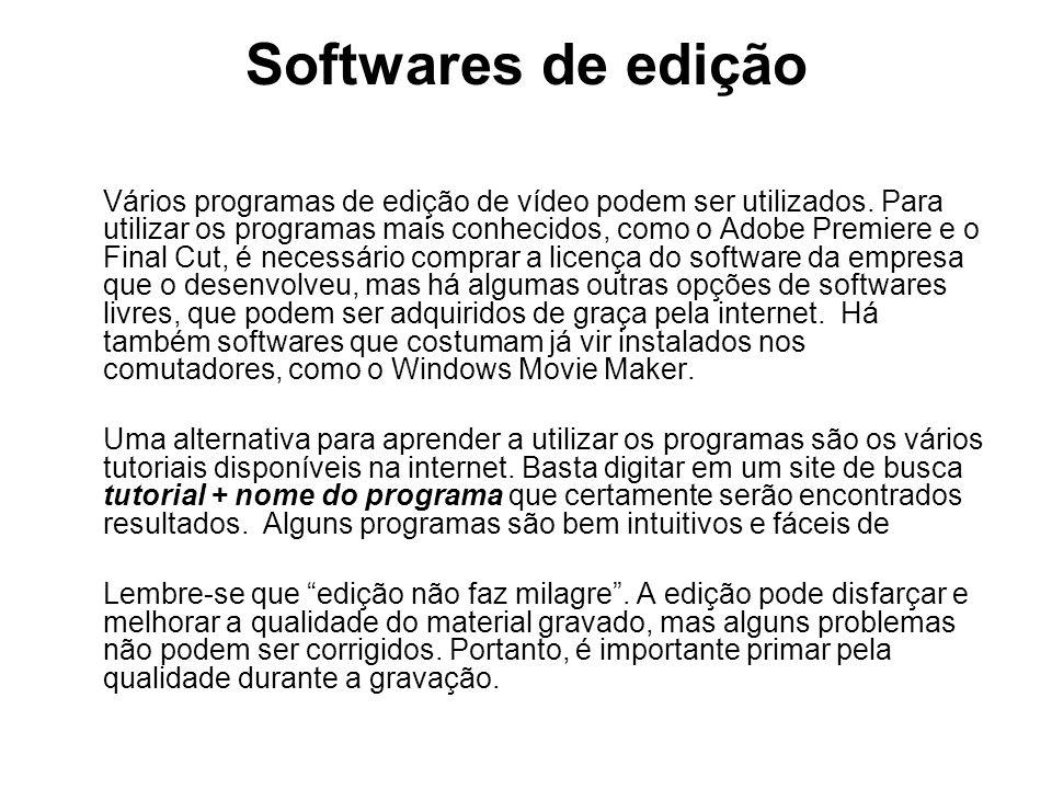 Softwares de edição Vários programas de edição de vídeo podem ser utilizados.