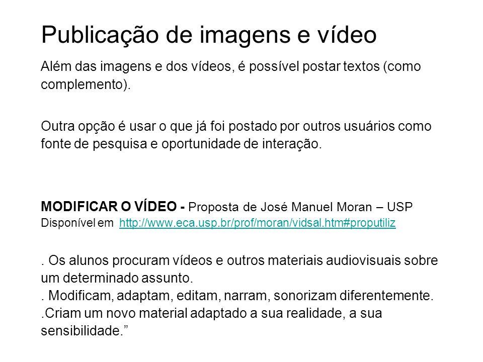 Publicação de imagens e vídeo Além das imagens e dos vídeos, é possível postar textos (como complemento).