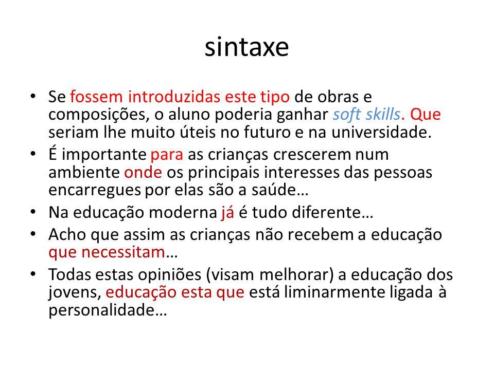 sintaxe • Se fossem introduzidas este tipo de obras e composições, o aluno poderia ganhar soft skills. Que seriam lhe muito úteis no futuro e na unive