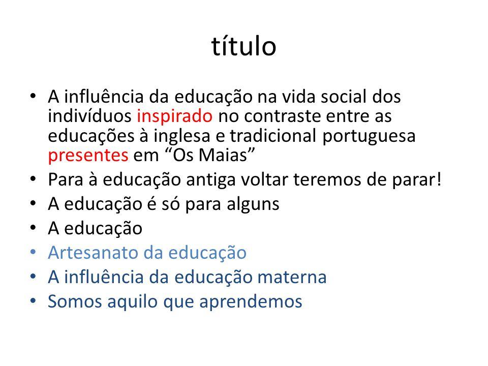 título • A influência da educação na vida social dos indivíduos inspirado no contraste entre as educações à inglesa e tradicional portuguesa presentes