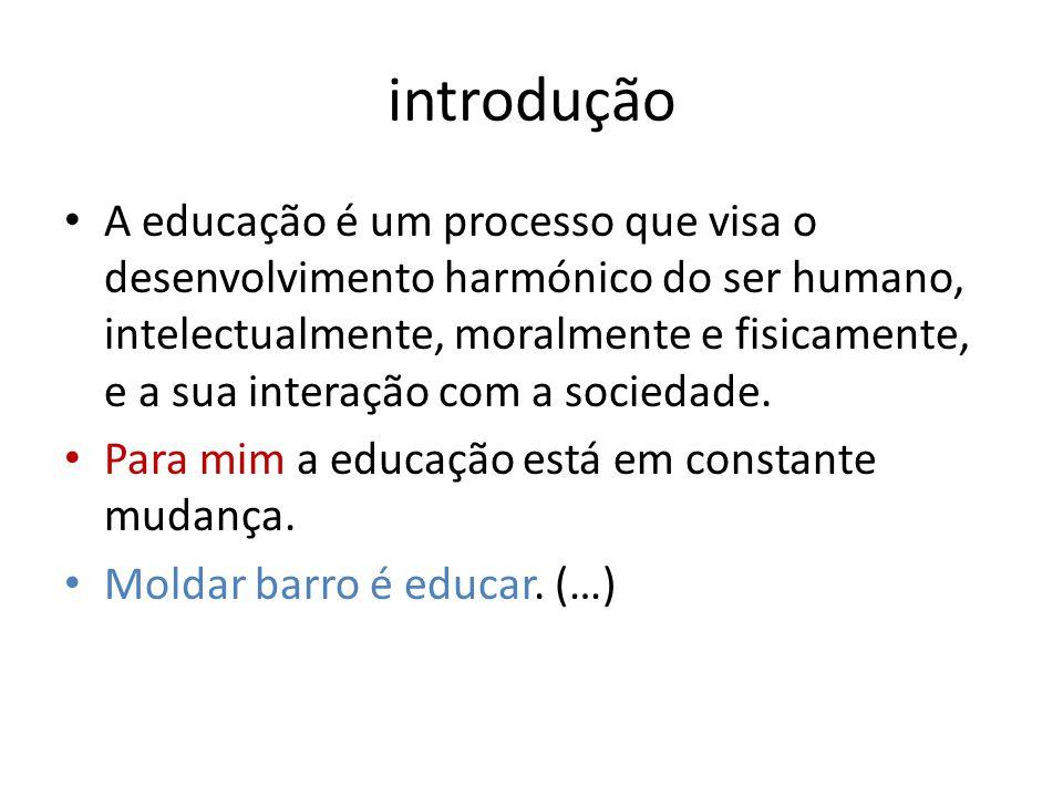 introdução • A educação é um processo que visa o desenvolvimento harmónico do ser humano, intelectualmente, moralmente e fisicamente, e a sua interaçã