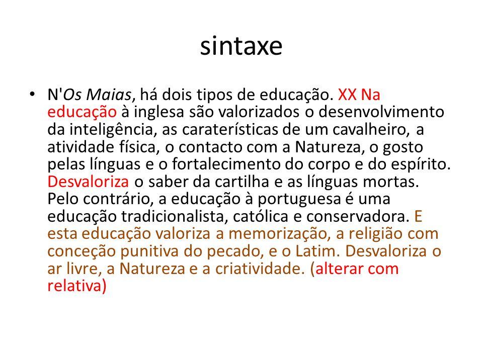 sintaxe • N'Os Maias, há dois tipos de educação. XX Na educação à inglesa são valorizados o desenvolvimento da inteligência, as caraterísticas de um c