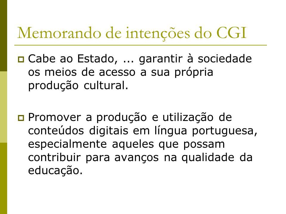 Memorando de intenções do CGI  Cabe ao Estado,... garantir à sociedade os meios de acesso a sua própria produção cultural.  Promover a produção e ut