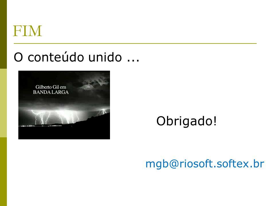 FIM O conteúdo unido... Obrigado! mgb@riosoft.softex.br