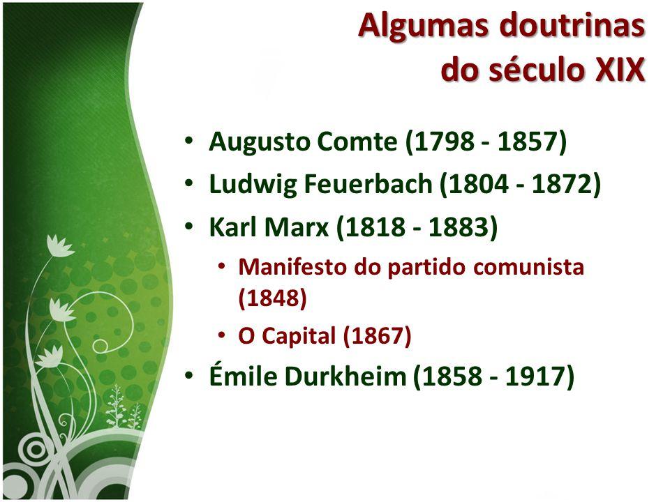 • Augusto Comte (1798 - 1857) • Ludwig Feuerbach (1804 - 1872) • Karl Marx (1818 - 1883) • Manifesto do partido comunista (1848) • O Capital (1867) •