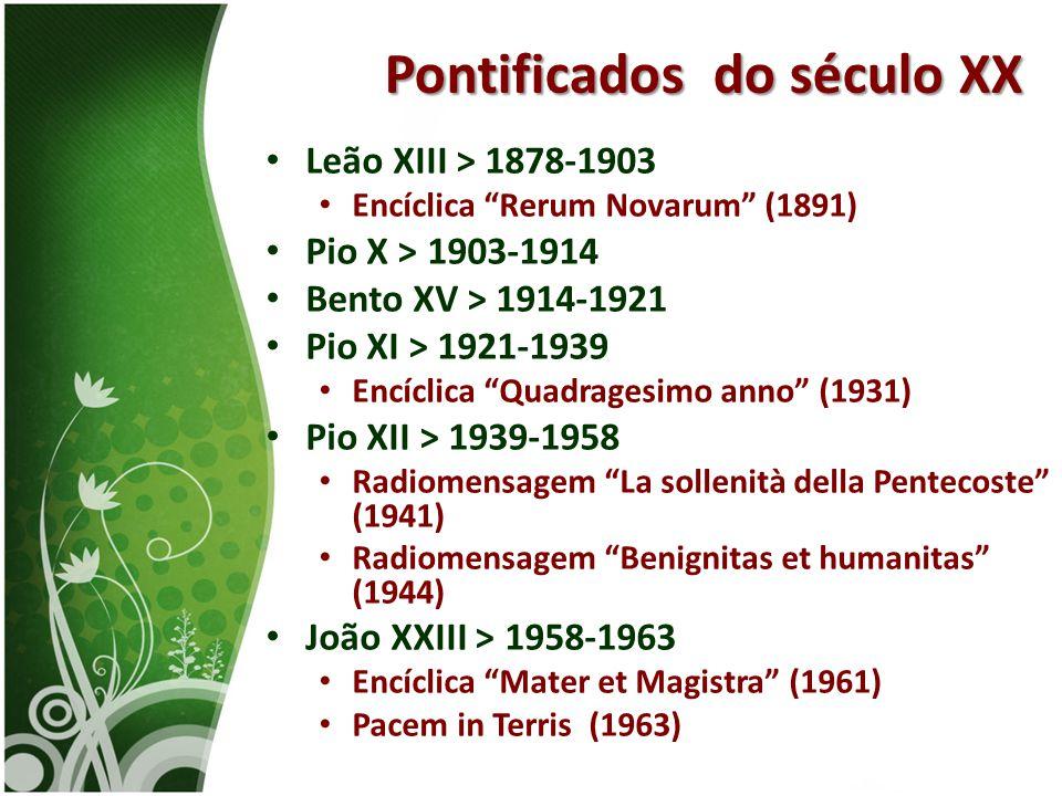 """• Leão XIII > 1878-1903 • Encíclica """"Rerum Novarum"""" (1891) • Pio X > 1903-1914 • Bento XV > 1914-1921 • Pio XI > 1921-1939 • Encíclica """"Quadragesimo a"""