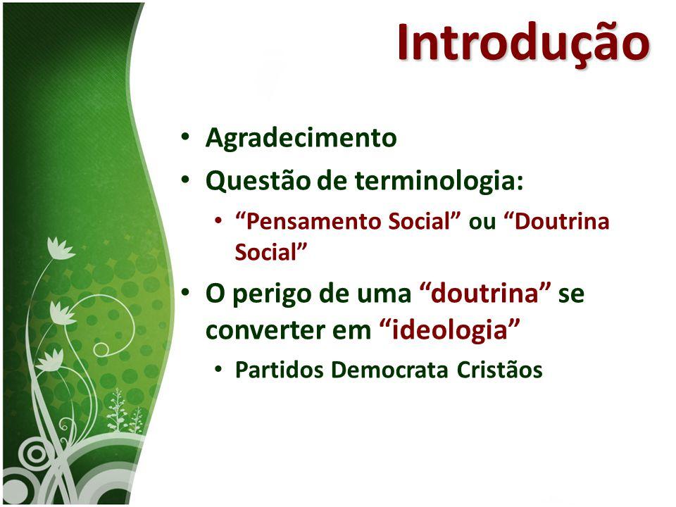"""• Agradecimento • Questão de terminologia: • """"Pensamento Social"""" ou """"Doutrina Social"""" • O perigo de uma """"doutrina"""" se converter em """"ideologia"""" • Parti"""