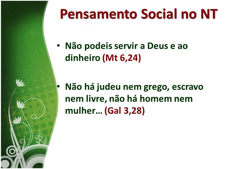 • Não podeis servir a Deus e ao dinheiro (Mt 6,24) • Não há judeu nem grego, escravo nem livre, não há homem nem mulher… (Gal 3,28) Pensamento Social