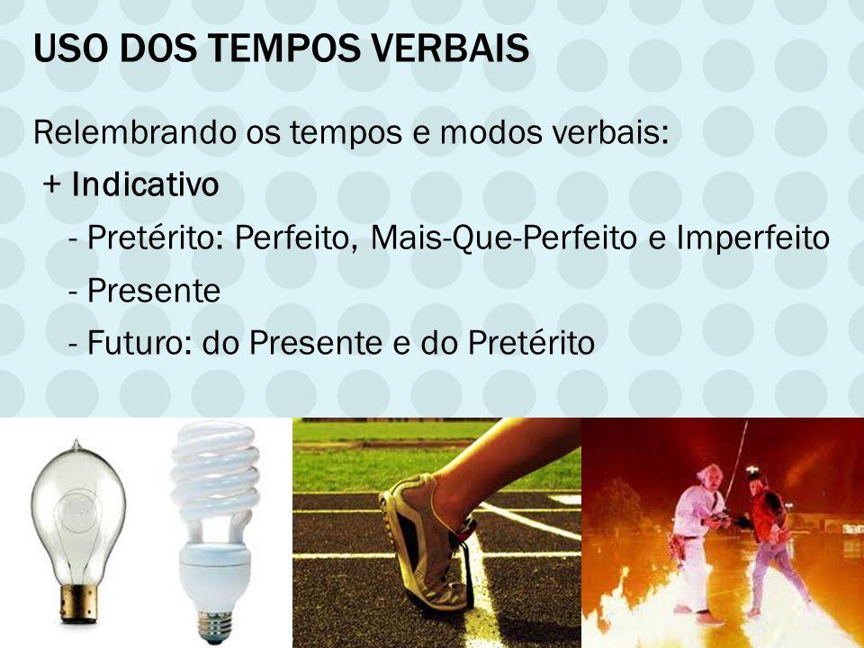 USO DOS TEMPOS VERBAIS Relembrando os tempos e modos verbais: + Subjuntivo - Pretérito Imperfeito - Presente - Futuro + Imperativo Afirm.
