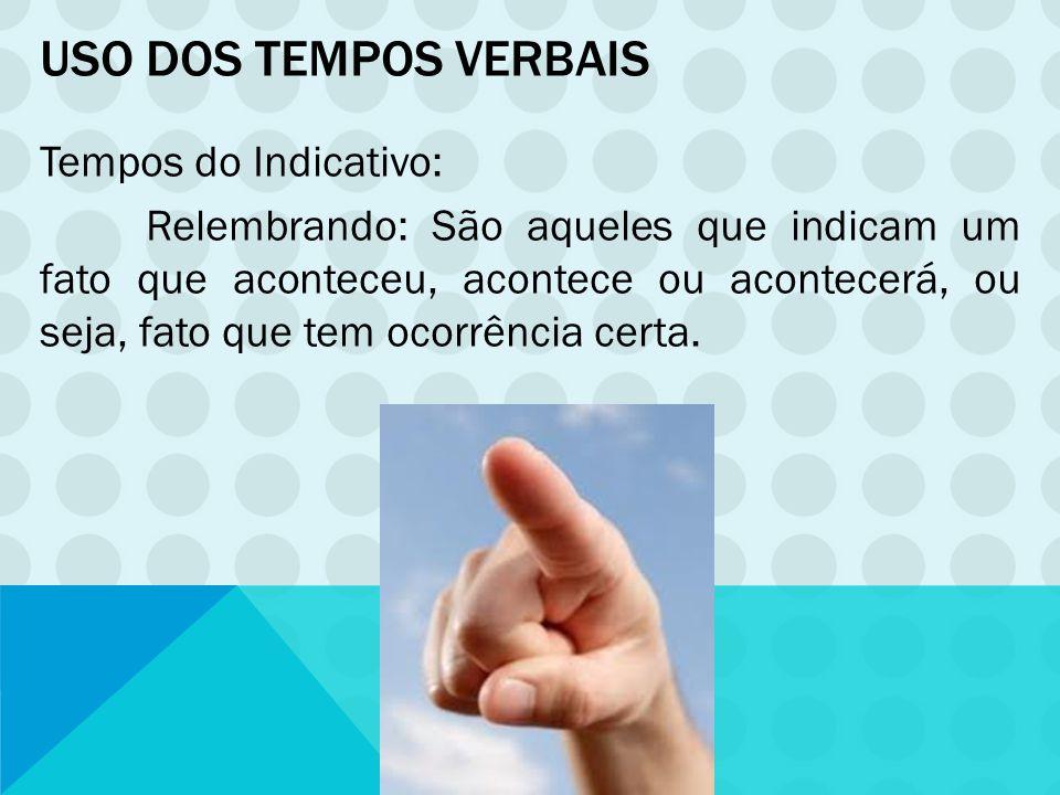USO DOS TEMPOS VERBAIS Casos em que geralmente se usa o Pretérito Imperfeito do Subjuntivo: 2º) Em orações subordinadas adverbiais.