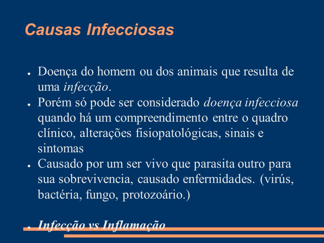 Causas Infecciosas ● Doença do homem ou dos animais que resulta de uma infecção. ● Porém só pode ser considerado doença infecciosa quando há um compre