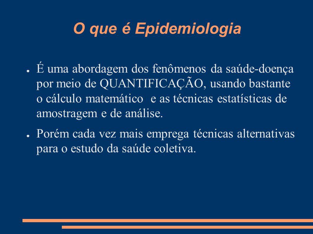 O que é Epidemiologia ● É uma abordagem dos fenômenos da saúde-doença por meio de QUANTIFICAÇÃO, usando bastante o cálculo matemático e as técnicas es