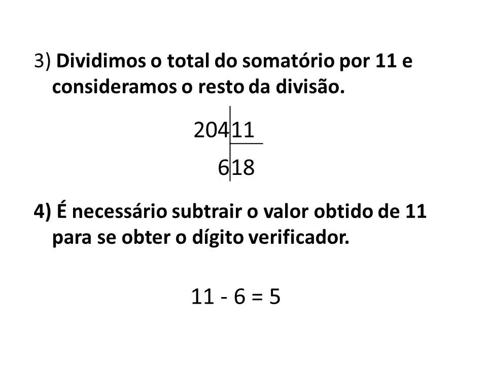 3) Dividimos o total do somatório por 11 e consideramos o resto da divisão.
