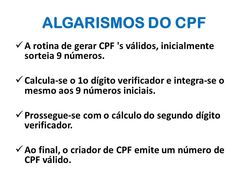  A rotina de gerar CPF s válidos, inicialmente sorteia 9 números.