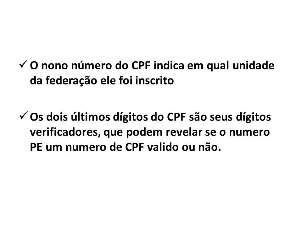  O nono número do CPF indica em qual unidade da federação ele foi inscrito  Os dois últimos dígitos do CPF são seus dígitos verificadores, que podem revelar se o numero PE um numero de CPF valido ou não.