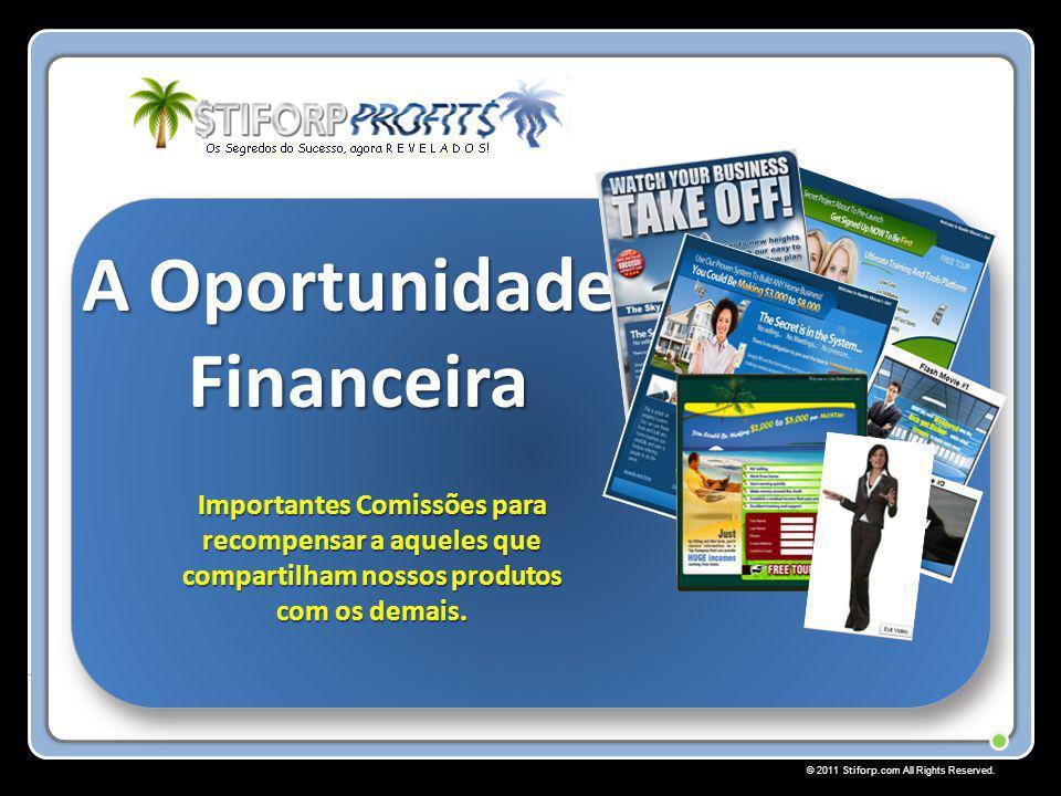 © 2011 Stiforp.com All Rights Reserved. A Oportunidade Financeira Importantes Comissões para recompensar a aqueles que compartilham nossos produtos co