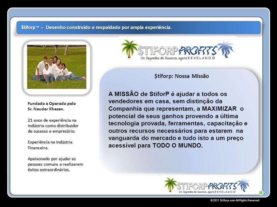© 2011 Stiforp.com All Rights Reserved. Fundado e Operado pelo 21 anos de experiência na Indústria como distribuidor de sucesso e empresário. Sr. Naud