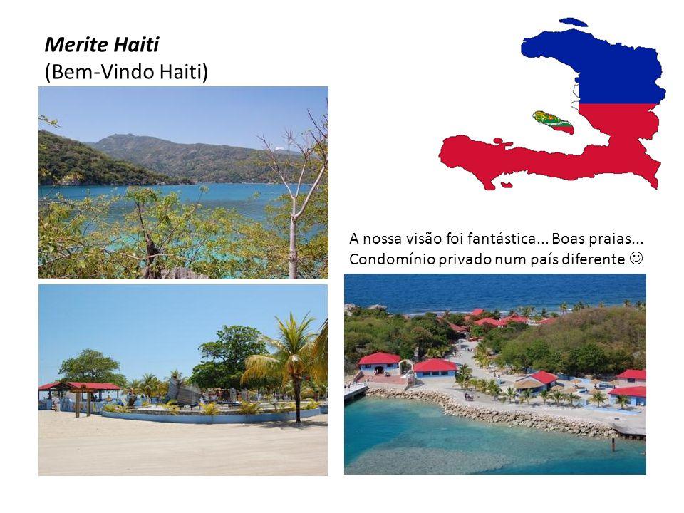Merite Haiti (Bem-Vindo Haiti) A nossa visão foi fantástica... Boas praias... Condomínio privado num país diferente 