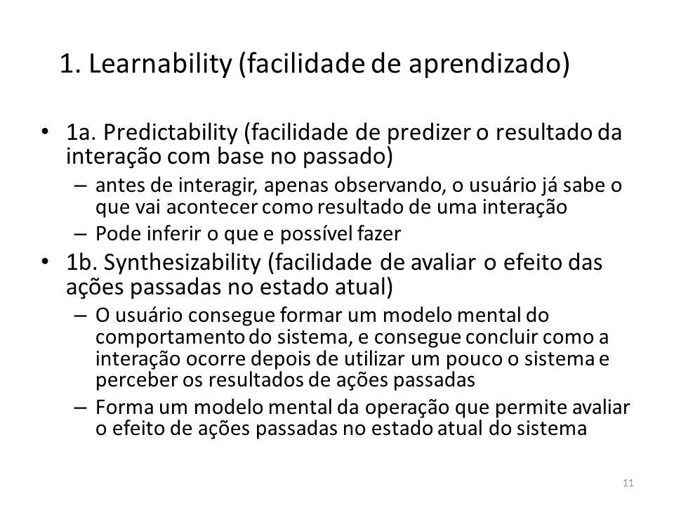 • 1a. Predictability (facilidade de predizer o resultado da interação com base no passado) – antes de interagir, apenas observando, o usuário já sabe