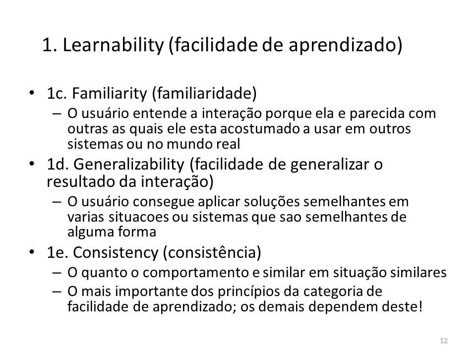 • 1c. Familiarity (familiaridade) – O usuário entende a interação porque ela e parecida com outras as quais ele esta acostumado a usar em outros siste