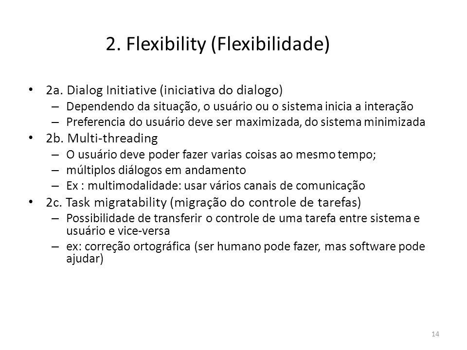 • 2a. Dialog Initiative (iniciativa do dialogo) – Dependendo da situação, o usuário ou o sistema inicia a interação – Preferencia do usuário deve ser