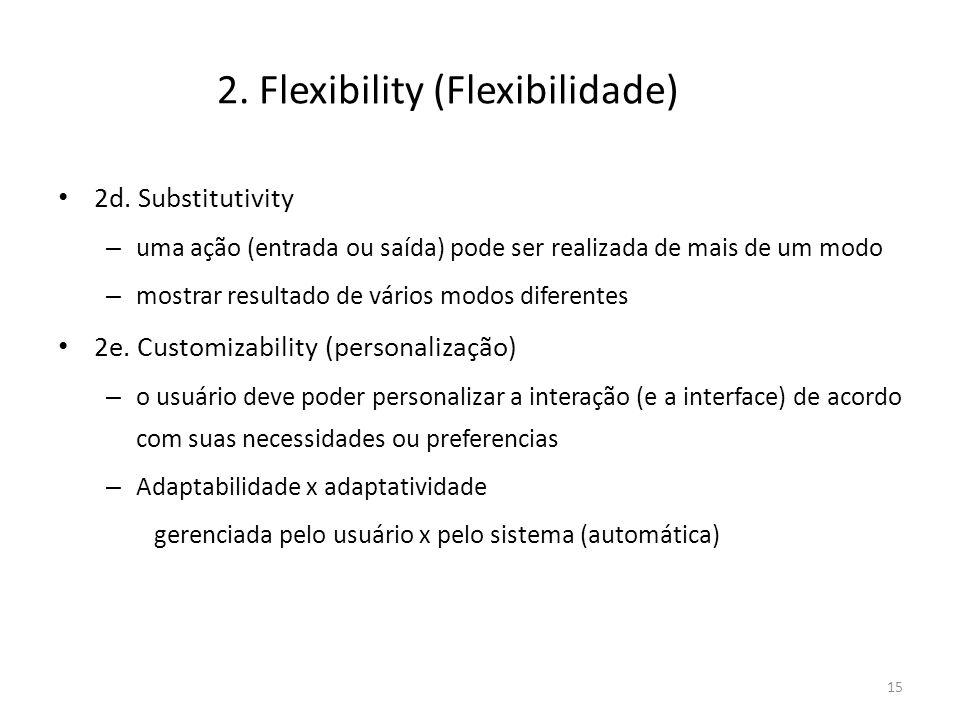 • 2d. Substitutivity – uma ação (entrada ou saída) pode ser realizada de mais de um modo – mostrar resultado de vários modos diferentes • 2e. Customiz