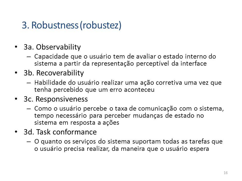 • 3a. Observability – Capacidade que o usuário tem de avaliar o estado interno do sistema a partir da representação perceptível da interface • 3b. Rec