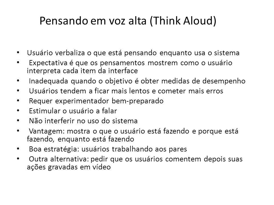 Pensando em voz alta (Think Aloud) • Usuário verbaliza o que está pensando enquanto usa o sistema • Expectativa é que os pensamentos mostrem como o us