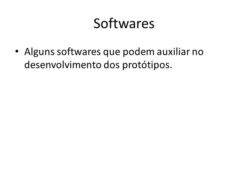 Softwares • Alguns softwares que podem auxiliar no desenvolvimento dos protótipos.