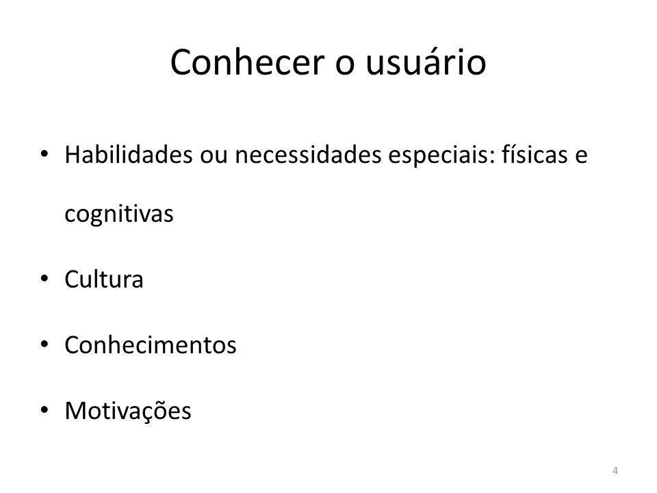 Conhecer o usuário • Habilidades ou necessidades especiais: físicas e cognitivas • Cultura • Conhecimentos • Motivações 4