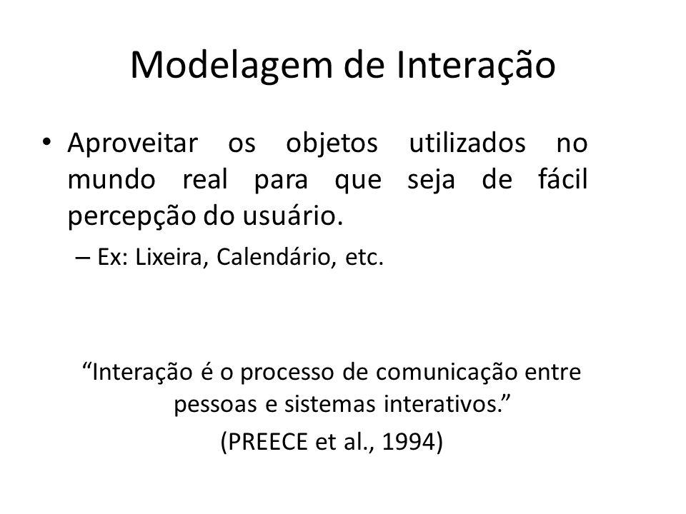 """Modelagem de Interação • Aproveitar os objetos utilizados no mundo real para que seja de fácil percepção do usuário. – Ex: Lixeira, Calendário, etc. """""""