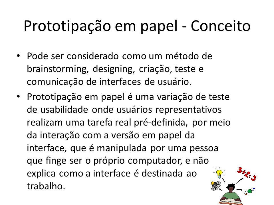 Prototipação em papel - Conceito • Pode ser considerado como um método de brainstorming, designing, criação, teste e comunicação de interfaces de usuá