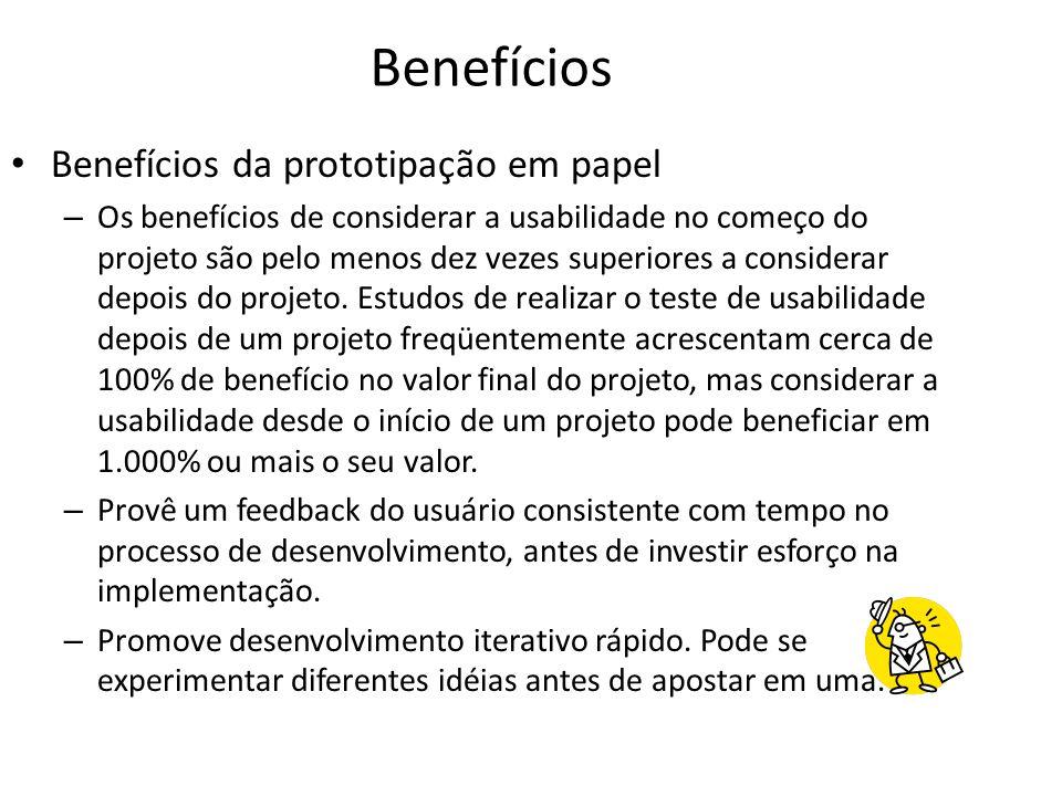 Benefícios • Benefícios da prototipação em papel – Os benefícios de considerar a usabilidade no começo do projeto são pelo menos dez vezes superiores