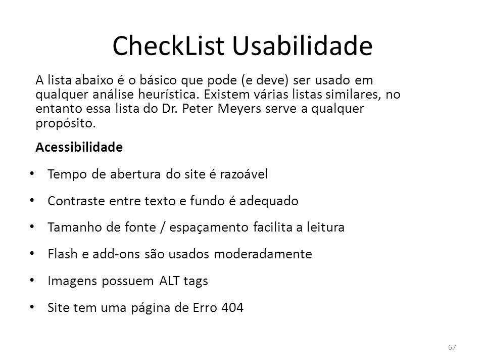 CheckList Usabilidade A lista abaixo é o básico que pode (e deve) ser usado em qualquer análise heurística. Existem várias listas similares, no entant