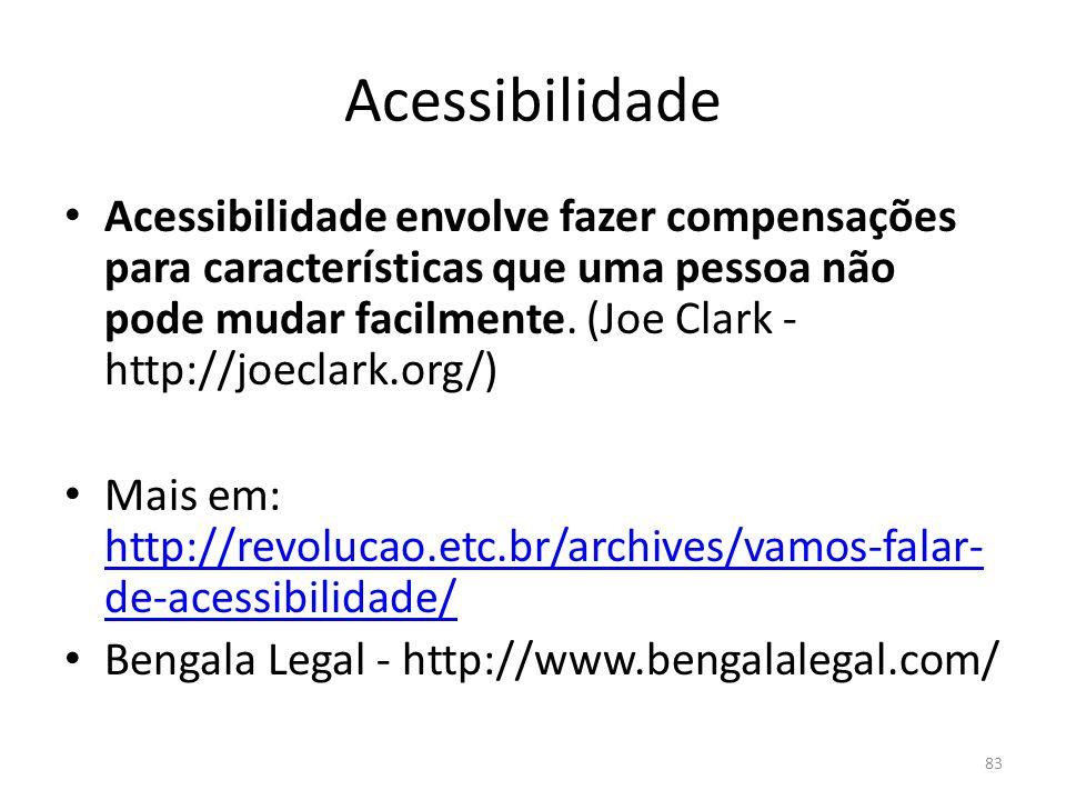 Acessibilidade • Acessibilidade envolve fazer compensações para características que uma pessoa não pode mudar facilmente. (Joe Clark - http://joeclark