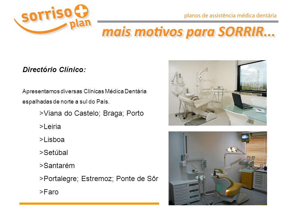 Directório Clínico: Apresentamos diversas Clínicas Médica Dentária espalhadas de norte a sul do País. >Viana do Castelo; Braga; Porto >Leiria >Lisboa