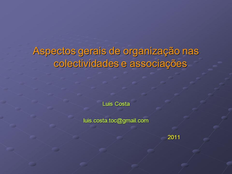 Aspectos gerais de organização nas colectividades e associações Luis Costa luis.costa.toc@gmail.com2011