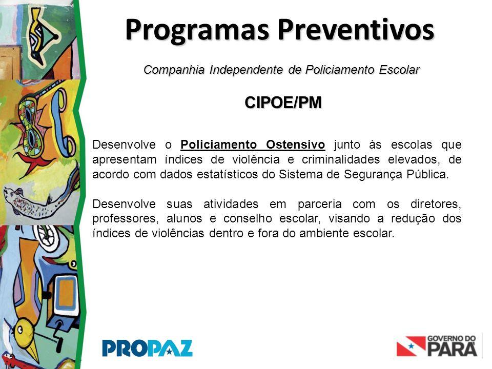 Companhia Independente de Policiamento Escolar CIPOE/PM CIPOE/PM Programas Preventivos Desenvolve o Policiamento Ostensivo junto às escolas que aprese