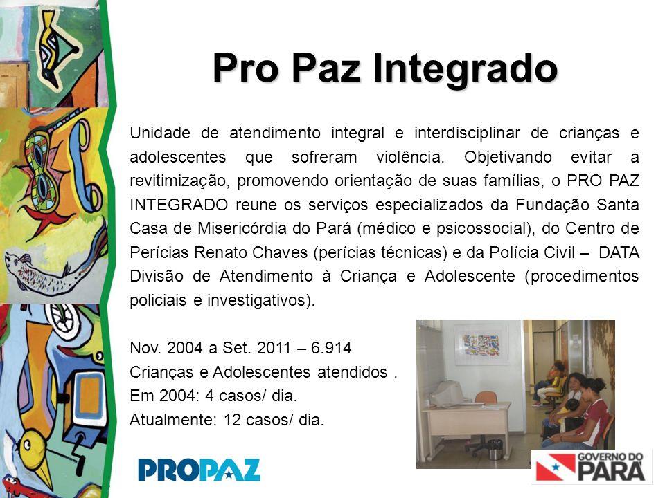 Pro Paz Integrado Unidade de atendimento integral e interdisciplinar de crianças e adolescentes que sofreram violência. Objetivando evitar a revitimiz