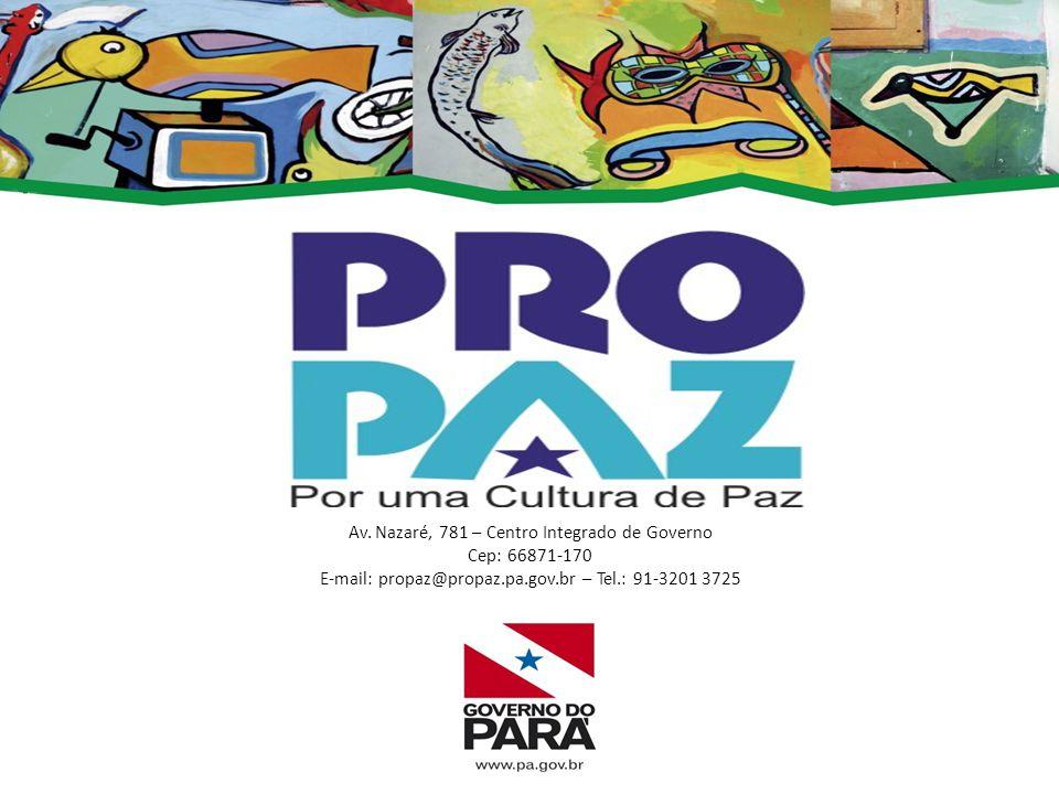 Av. Nazaré, 781 – Centro Integrado de Governo Cep: 66871-170 E-mail: propaz@propaz.pa.gov.br – Tel.: 91-3201 3725