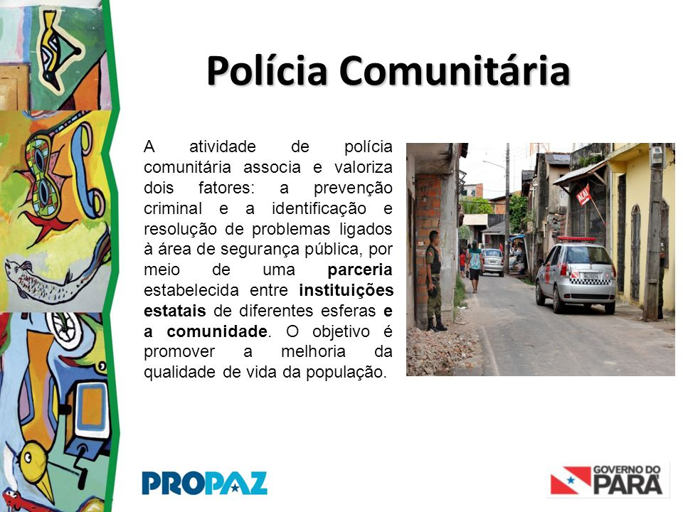 Polícia Comunitária A atividade de polícia comunitária associa e valoriza dois fatores: a prevenção criminal e a identificação e resolução de problema