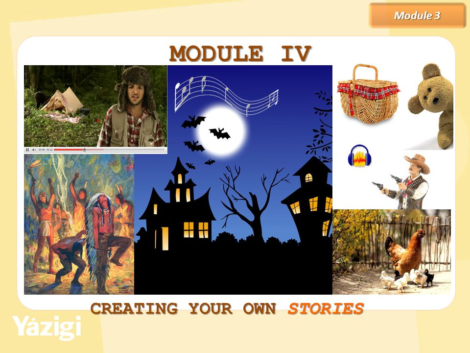 MODULE IV Module 3 CREATING YOUR OWN STORIES