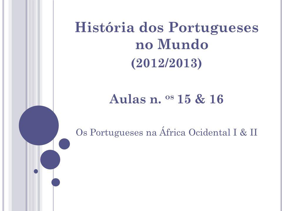 História dos Portugueses no Mundo (2012/2013) Aulas n. os 15 & 16 Os Portugueses na África Ocidental I & II