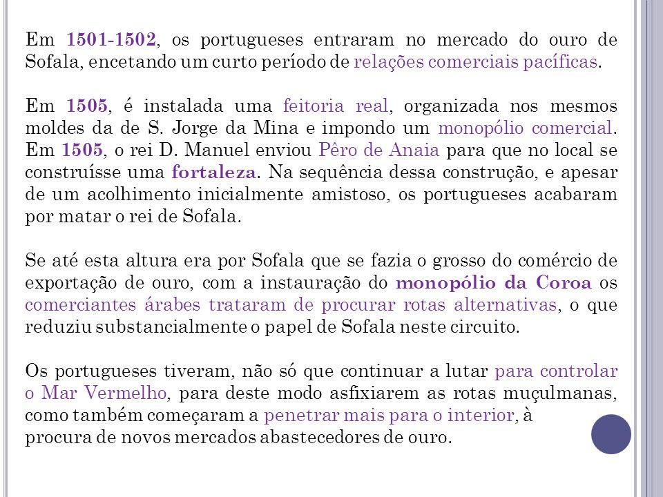 Em 1501-1502, os portugueses entraram no mercado do ouro de Sofala, encetando um curto período de relações comerciais pacíficas. Em 1505, é instalada