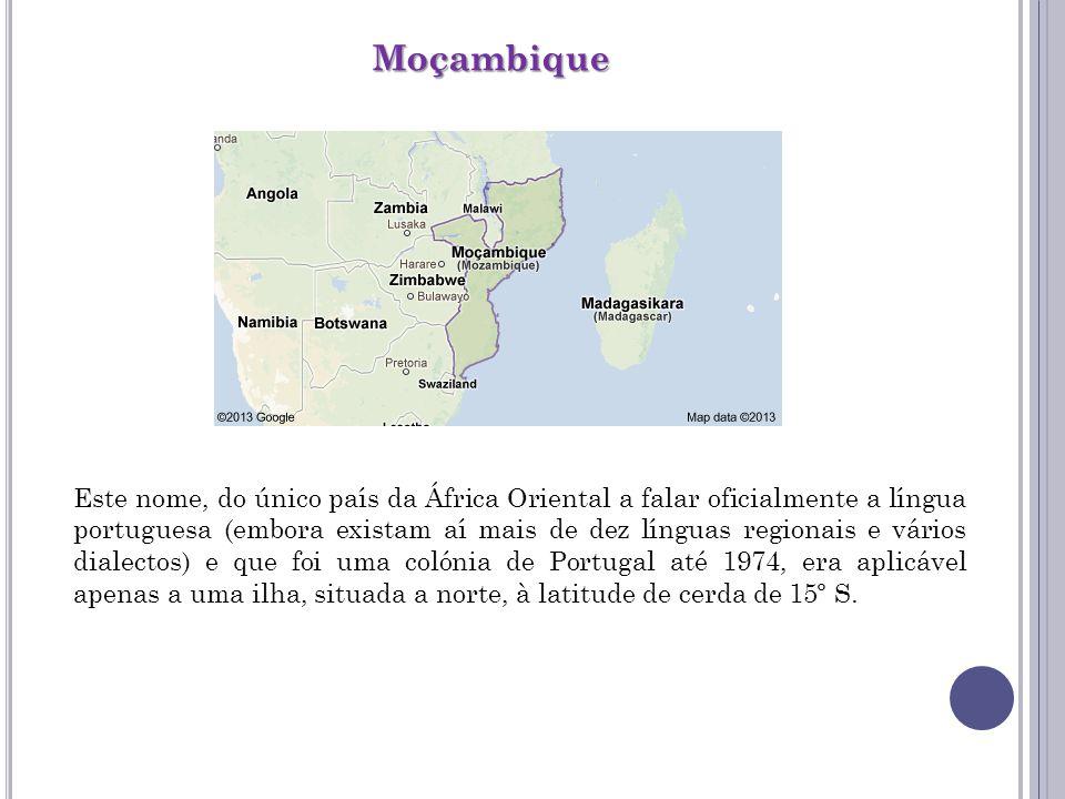 Moçambique Este nome, do único país da África Oriental a falar oficialmente a língua portuguesa (embora existam aí mais de dez línguas regionais e vár