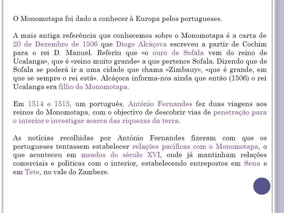 O Monomotapa foi dado a conhecer à Europa pelos portugueses. A mais antiga referência que conhecemos sobre o Monomotapa é a carta de 20 de Dezembro de